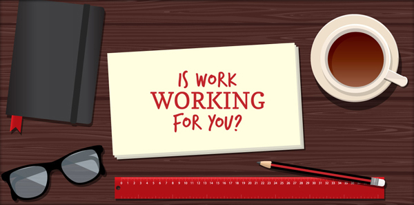 Is Work Working For You?